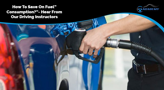 """How To Save On Fuel Consumption?""- Hear From Our Driving Instructors!"