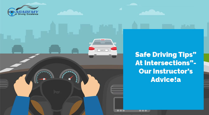 """Safe Driving Tips At Intersections""- Our Instructors' Advice!"