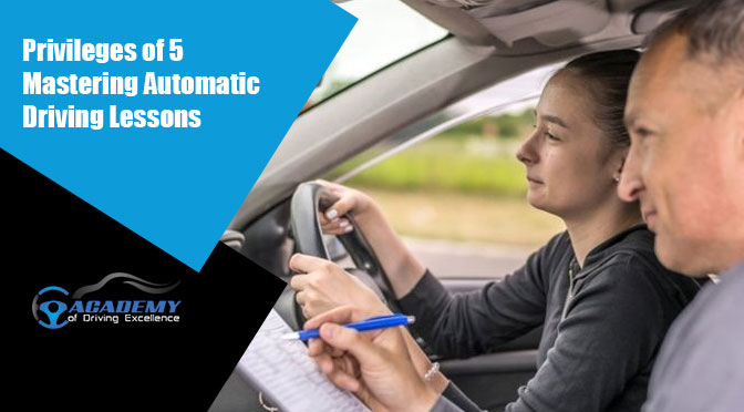 5 Privileges of Mastering Automatic Driving Lessons