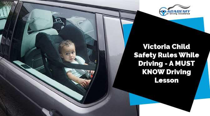 Victoria Child Safety Rules While Driving – A MUST KNOW Driving Lesson