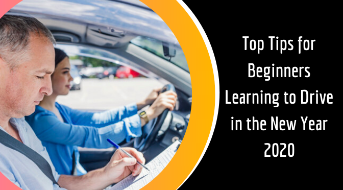 Top Tips for Beginners Learning to Drive in the New Year 2020