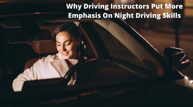 Why Driving Instructors Put More Emphasis On Night Driving Skills