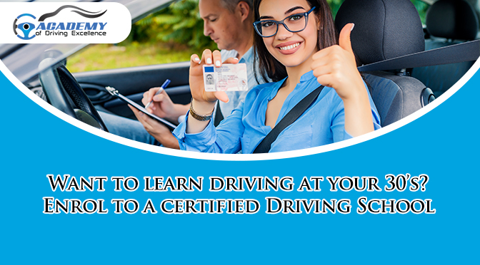 Want to learn driving at your 30's? Enrol to a certified Driving School