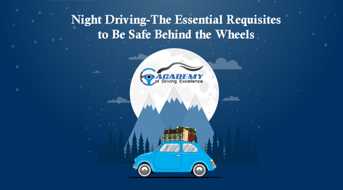 Night Driving-The Essential Requisites to Be Safe Behind the Wheels