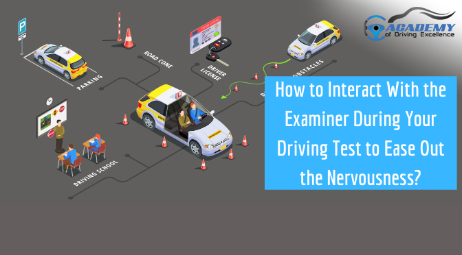 How to Interact With the Examiner During Your Driving Test to Ease Out the Nervousness?