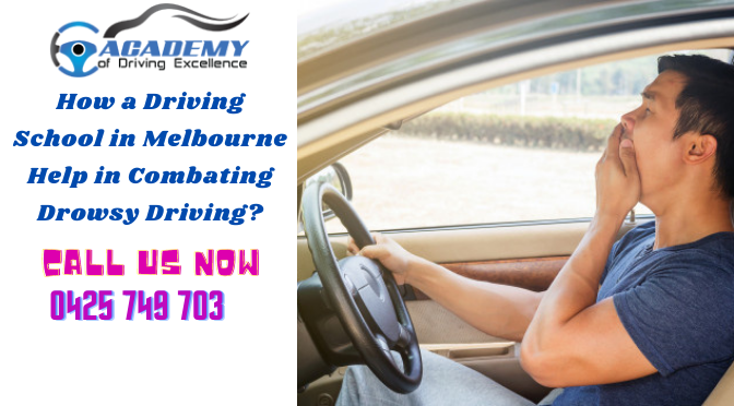How a Driving School in Melbourne Help in Combating Drowsy Driving?