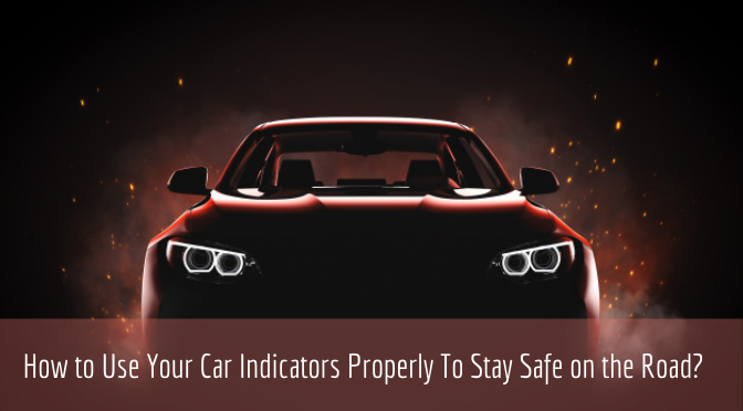 How to Use Your Car Indicators Properly To Stay Safe on the Road?