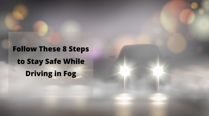 Follow These 8 Steps to Stay Safe While Driving in Fog