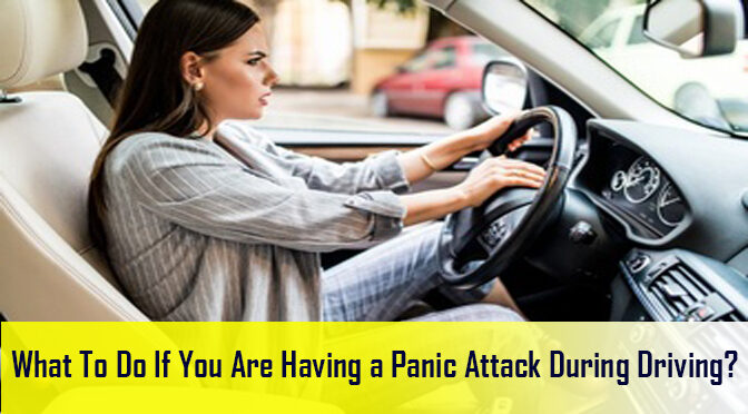 What To Do If You Are Having a Panic Attack During Driving?