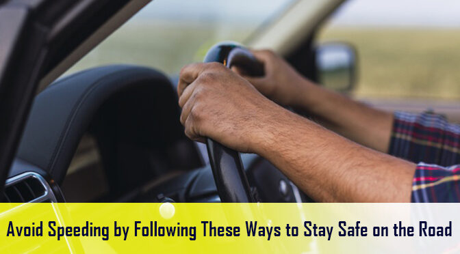 Avoid Speeding by Following These Ways to Stay Safe on the Road