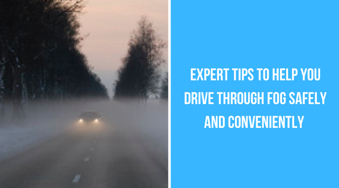 Expert Tips to Help You Drive Through Fog Safely and Conveniently